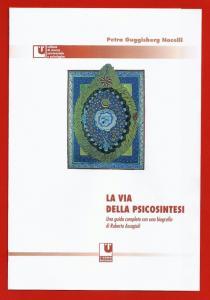Petra Guggisberg Nocelli LA VIA DELLA PSICOSINTESI Una guida completa con una biografia di Roberto Assaggioli Segnalazione